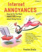 Internet Annoyances : How to Fix the Most Annoying Things About Going Online - Preston Gralla