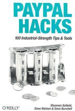 PayPal Hacks : 100 Industrial-Strength Tips and Tools - Shannon Sofield