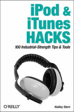 iPod and iTunes Hacks : Tips & Tools for Ripping, Mixing & Burning - Hadley Stern