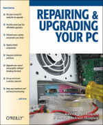 Repairing and Upgrading Your PC : OREILLY - Robert Thompson