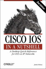Cisco IOS in a Nutshell : In a Nutshell Ser. - James Boney