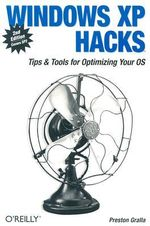 Windows XP Hacks : Tips & Tools for Optimizing Your OS - Preston Gralla