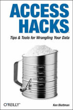 Access Hacks : Tips and Tools for Wrangling Your Data - Ken Bluttman