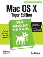 Mac OS X: Tiger Edition : The Missing Manual - David Pogue