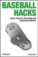 Baseball Hacks : Tips and Tools for Analyzing and Winning with Statistics - Joseph Adler