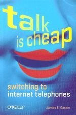 Talk is Cheap : Switching to Internet Telephones - James E. Gaskin