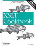 XSLT Cookbook : Solutions & Examples for XML & XSLT Developers - Sal Mangano