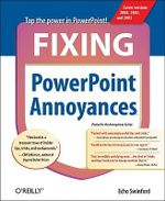 Fixing PowerPoint Annoyances : How to Fix the Most Annoying Things about Your Favorite Presentation Program - Echo Swinford