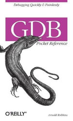 GDB Pocket Reference : O'Reilly Ser. - Arnold Robbins
