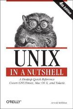 Unix in a Nutshell : A Desktop Quick Reference Covers GNU/Linux, Mac OS X & Solaris - Arnold Robbins