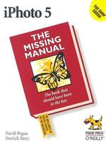 iPhoto 5 : The Missing Manual - David Pogue