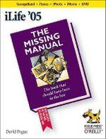 iLife '05 : The Missing Manual - David Pogue