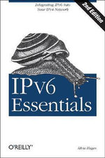 IPv6 Essentials : Integrating IPv6 into Your IPv4 Network - Silvia Hagen