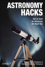 Astronomy Hacks : Tips and Tools for Observing the Night Sky - Robert Thompson