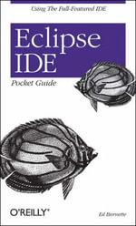 Eclipse IDE Pocket Guide : Pocket References Ser. - Ed Burnette