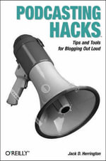 Podcasting Hacks : Tips and Tools for Blogging Out Loud - Jack D. Herrington