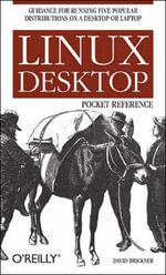 Linux Desktop Pocket Guide : Pocket References Ser. - David Brickner