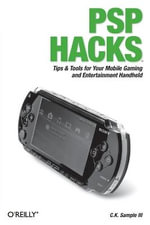 PSP Hacks : Tips and Tools for Your Mobile Gaming and Entertainment Handheld - C.K. Sample