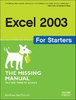 Excel 2003 for Starters the Missing Manual : Missing Manual Ser. - Matthew MacDonald