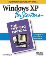 Windows XP for Starters : The Missing Manual - Exactly What You Need to Get Started - David Pogue
