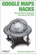 Google Maps Hacks : Tips and Tools for Geographic Searching and Remixing - Schuyler Erle