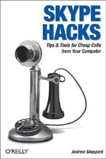 Skype Hacks : Tips & Tools for Cheap, Fun, Innovative Phone Service - Andrew Sheppard