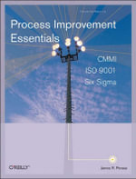 Process Improvement Essentials : CMMI, Six SIGMA, and ISO 9001 - James R. Persse
