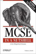 MCSE Core Required Exams in a Nutshell : The required 70: 290, 291, 293 and 294 Exams - William R. Stanek