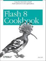 Flash 8 Cookbook : Cookbooks Ser. - Joey Lott