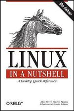 Linux in a Nutshell : A Desktop Quick Reference - Ellen Siever