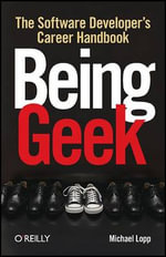 Being Geek : The Software Developer's Career - Michael Lopp