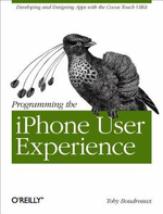 Programming the iPhone User Experience : Developing and Designing Apps with the Cocoa Touch UIKit - Toby Boudreaux