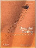 Beautiful Testing : Leading Programmers Reveal How They Test - Tim Riley