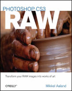Photoshop CS3 RAW : Get the Most Out of the RAW Format with Adobe Photoshop, Camera RAW, and Bridge - Mikkel Aalnad