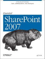 Essential SharePoint 2007 : A Practical Guide for Users, Administrators and Developers - Jeff Webb