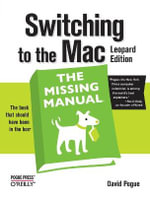 Switching to the Mac the Missing Manual : The Missing Manual - David Pogue