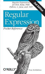 Regular Expression Pocket Reference : Regular Expressions for Perl, Ruby, PHP, Python, C, Java and . NET - Tony Stubblebine