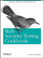 Web Security Testing Cookbook : Systematic Techniques to Find Problems Fast - Brian (Paco) Hope