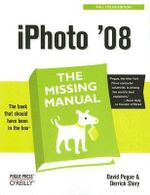 iPhoto '08 the Missing Manual : The Missing Manual - David Pogue