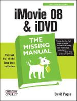 IMovie '08 & IDVD : The Missing Manual - David Pogue