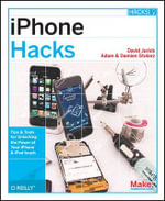 iPhone Hacks : Pushing the iPhone and iPod Touch Beyond Their Limits - Damien Stolarz
