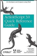 The ActionScript 3.0 Quick Reference Guide : For Developers and Designers Using Flash CS4 Professional - David Stiller