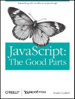 JavaScript: The Good Parts : Working with the Shallow Grain of JavaScript - Douglas Crockford