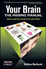 Your Brain  :  The Missing Manual - Matthew MacDonald
