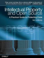Intellectual Property and Open Source : A Practical Guide to Protecting Code - Van Lindberg