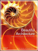 Beautiful Architecture : Leading Thinkers Reveal the Hidden Beauty in Software Design - Diomidis Spinellis