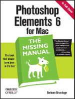 Photoshop Elements 6 for Mac : The Missing Manual - Barbara Brundage