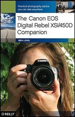 The Canon EOS Digital Rebel XSI/450D Companion - Ben Long