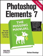 Photoshop Elements 7 : The Missing Manual - Barbara Brundage