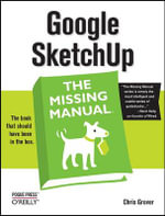 Google Sketchup : The Missing Manual - Chris Grover